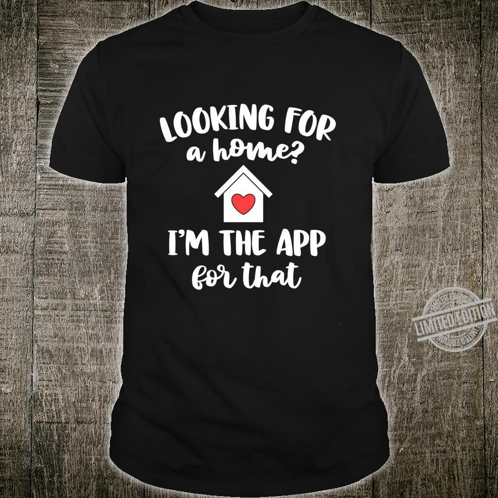 Looking For A Home I'm The App Real Estate Agent Shirt